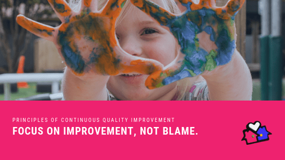 PRINCIPLES OF CONTINUOUS QUALITY IMPROVEMENT Seek improvement, not blame
